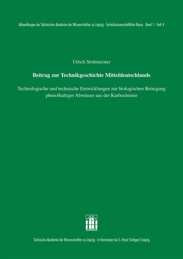 Cover für 'Beitrag zur Technikgeschichte Mitteldeutschlands:  Technologische und technische Entwicklungen zur biologischen Reinigung  phenolhaltiger Abwässer aus der Karbochemie'