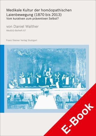 Cover für 'Medikale Kultur der homöopathischen Laienbewegung (1870 bis 2013)'